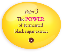 Point 3: The power of fermented black sugar extract